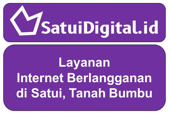 Layanan Internet Berlangganan di Satui, Tanah Bumbu