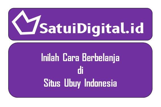 Inilah Cara Berbelanja di Situs Ubuy Indonesia