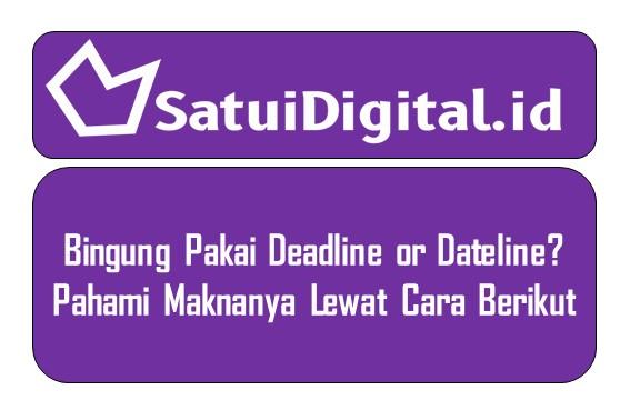 Bingung Pakai Deadline or Dateline? Pahami Maknanya Lewat Cara Berikut