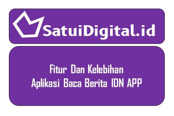 Fitur Aplikasi Baca Berita IDN APP
