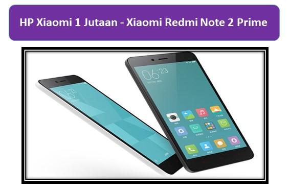HP Xiaomi 1 Jutaan Xiaomi Redmi Note 2 Prime