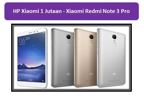 HP Xiaomi 1 Jutaan Xiaomi Redmi Note 3 Pro