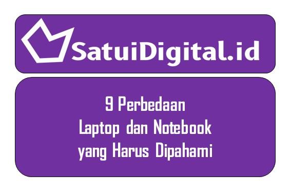 9 Perbedaan Laptop dan Notebook yang Harus Dipahami