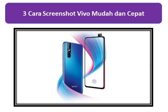 3 Cara Screenshot Vivo Mudah dan Cepat Sesuai Tipe Handphone
