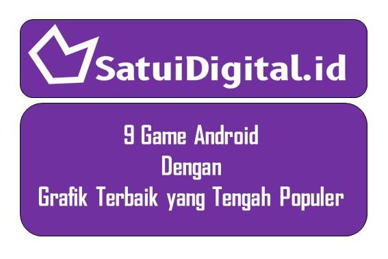 9 Game Android dengan Grafik Terbaik yang Tengah Populer